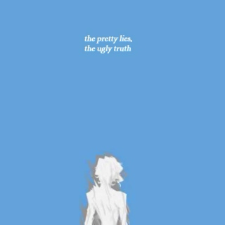 the pretty lies, the ugly truth