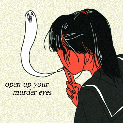 open up your murder eyes