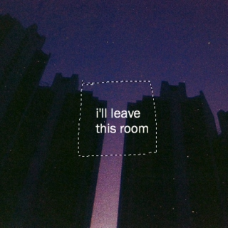 i'll leave this room