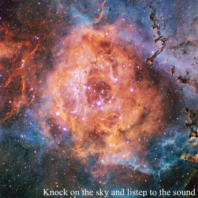 Knock on the sky and listen to the sound.