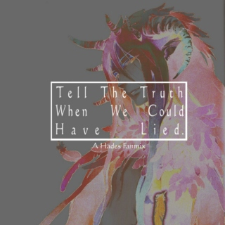 We Tell The Truth When We Could Have Lied.