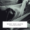 BURY YOU ALIVE