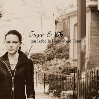 Sugar and Ice; An Isabelle Lightwood Mix