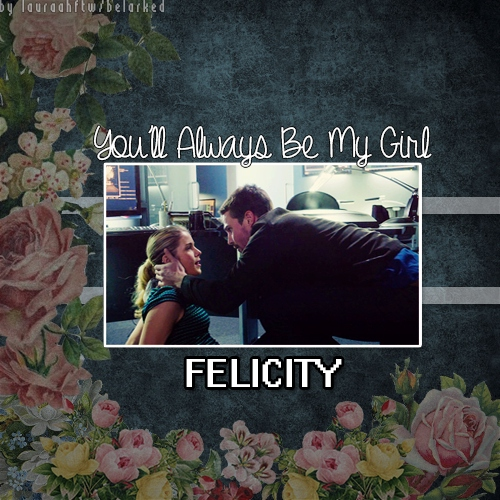 You'll Always Be My Girl - Oliver & Felicity