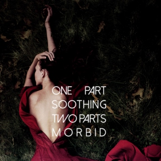 One Part Soothing Two Parts Morbid