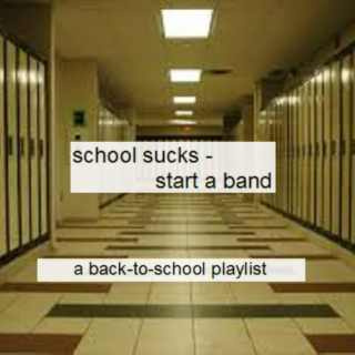 school sucks, start a band