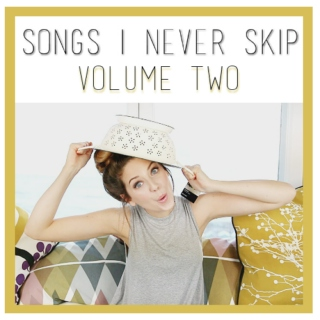 songs i never skip || vol.2