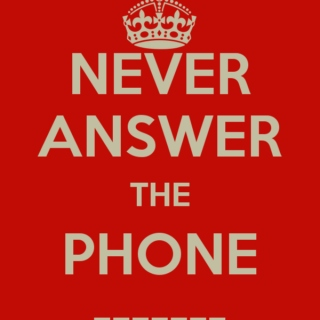 Never answer the phone