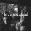 Oh, Love Me Dead
