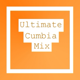 Ultimate Cumbia Mix