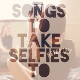 Songs To Take Selfies To