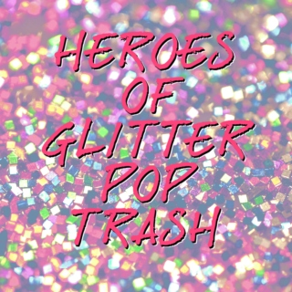 Heroes of Glitter Pop Trash