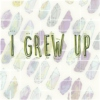 """""""i grew up"""", that's what i'll say"""