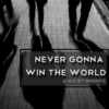 never gonna win the world