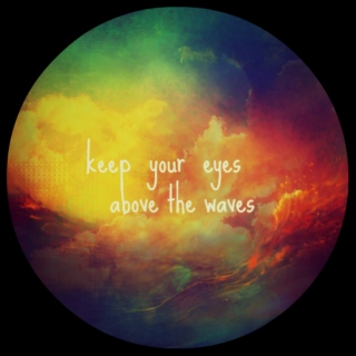 Keep your eyes above the waves