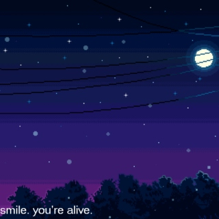 smile. you're alive.