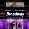 Singing in the Shower: Broadway