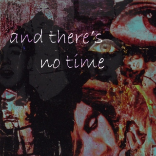 and there's no time