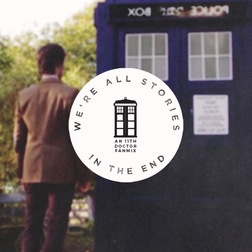 We're all stories in the end // An Eleven Playlist