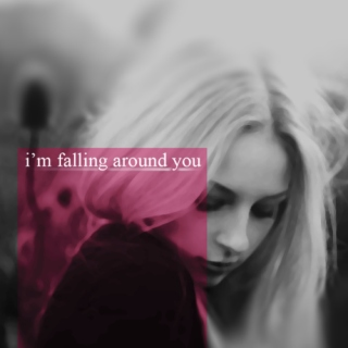 i'm falling around you