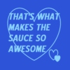 That's What Makes the Sauce So Awesome