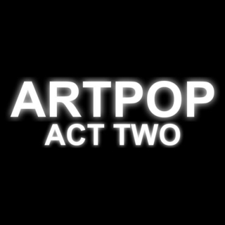 ARTPOP ACT TWO