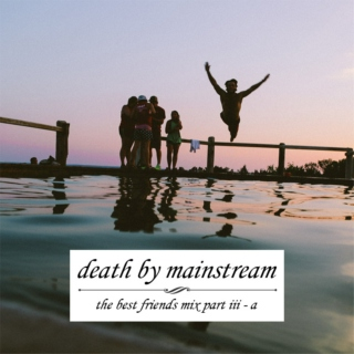 [death by mainstream]