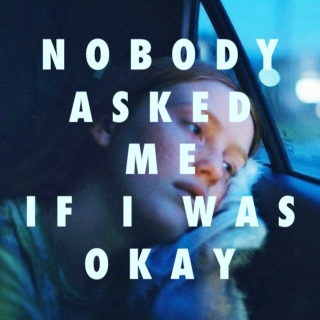 nobody asked me (if i was okay)