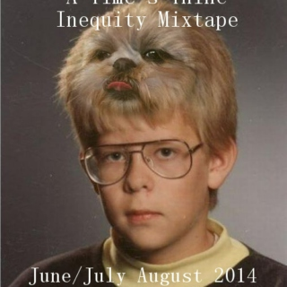 Time's Thine Inequity Mixtape - June/July/August 2014