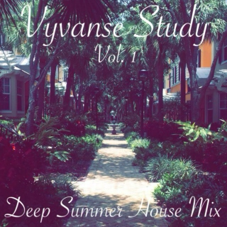 Vyvanse Study ( Deep Summer House Mix)