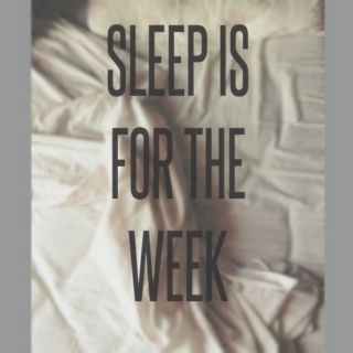 sleep is for the week