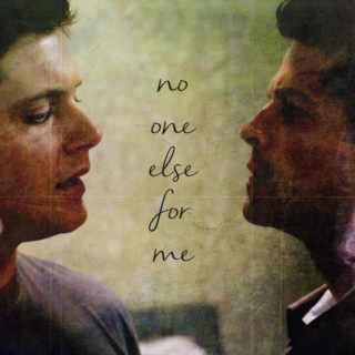 no one else for me || dean + cas