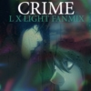 ||CRIME|| LxLight Fanmix.