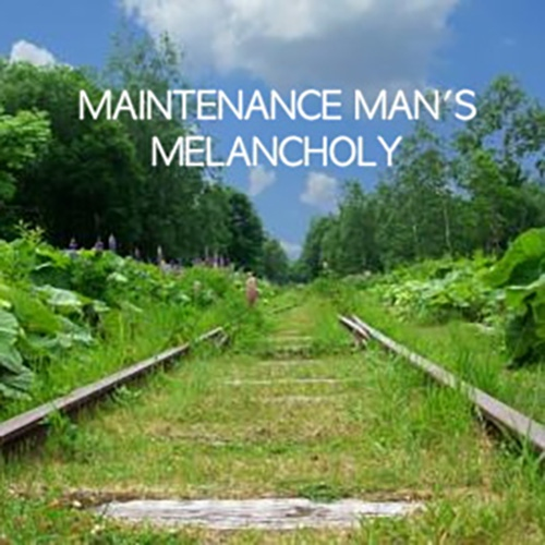Maintenance man's melancholy