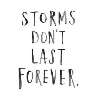 Storms don't last forever ♥