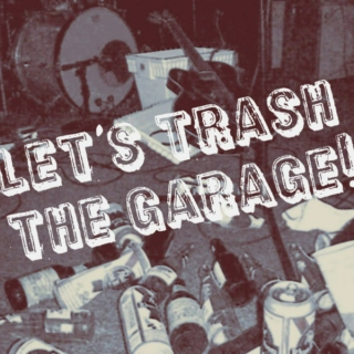 Let's Trash the Garage!