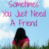 When You Need a Friend