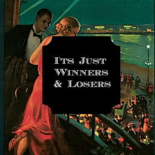 It's Just Winners & Losers