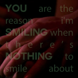 you are the reason i'm smiling when there's nothing to smile about