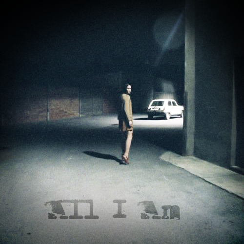 """All I am"""