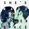 She's Made of Outer Space