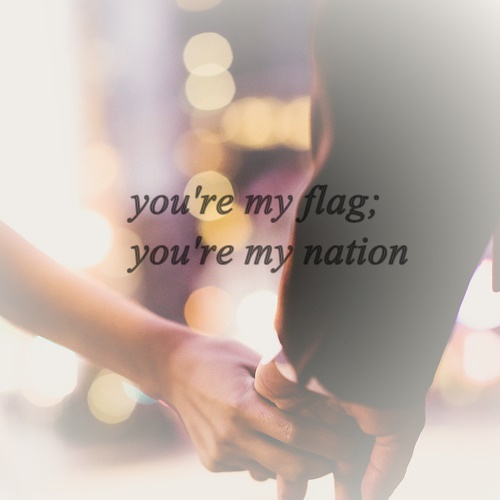 you're my flag; you're my nation