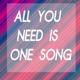 All you need is One Song