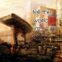 tell the world I'm alive