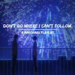 Don't Go Where I Can't Follow.
