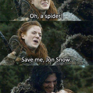"""Oh, a spider! Save me, Jon Snow."""