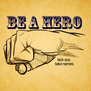 be a hero.