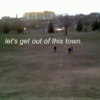 let's get out of this town