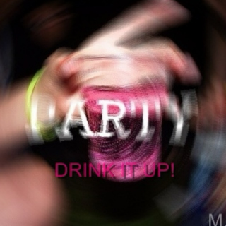 Party (Drink It Up!) Playlist