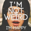 I'm Not Weird, I'm Happy